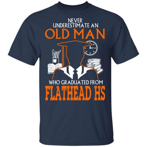 Never Underestimate An Old Man Who Graduated From Flathead High School T-Shirts, Hoodies, Long Sleeve