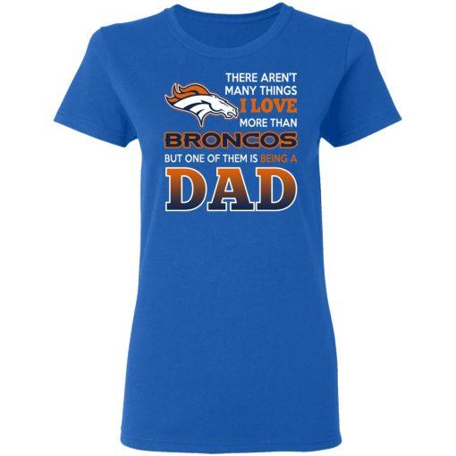 Denver Broncos Dad T-Shirts Love Beging A Denver Broncos Fan But One Is Being A Dad T-Shirts, Hoodies, Long Sleeve