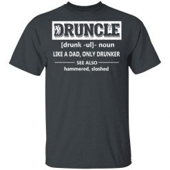 Funny Druncle Noun Definition Drunk Drunker Uncle T-Shirts, Hoodies, Long Sleeve