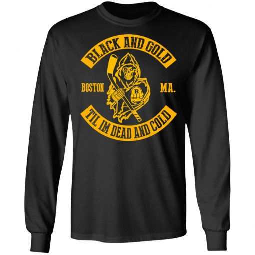 Boston Bruins Black And Gold Til I'm Dead And Cold T-Shirts, Hoodies, Long Sleeve