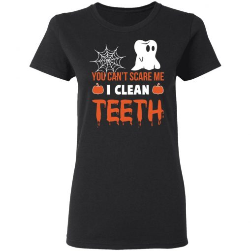 You Can't Scare Me I Clean Teeth Dentist Halloween T-Shirts, Hoodies, Long Sleeve