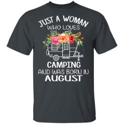 Just A Woman Who Loves Camping And Was Born In August T-Shirts, Hoodies, Long Sleeve