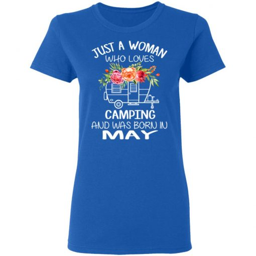 Just A Woman Who Loves Camping And Was Born In May T-Shirts, Hoodies, Long Sleeve