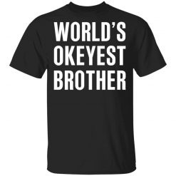 World's Okayest Brother Gift For Brother T-Shirts, Hoodies, Long Sleeve