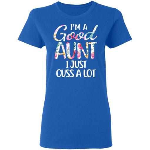 I'm A Good Aunt I Just Cuss A Lot T-Shirts, Hoodies, Long Sleeve