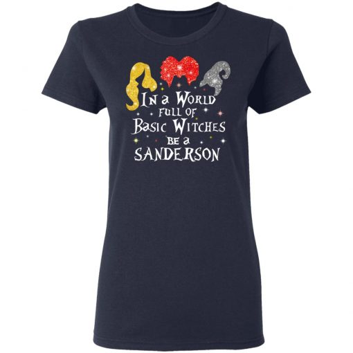 Hocus Pocus In A World Full Of Basic Witches Be A Sanderson Halloween T-Shirts, Hoodies, Long Sleeve