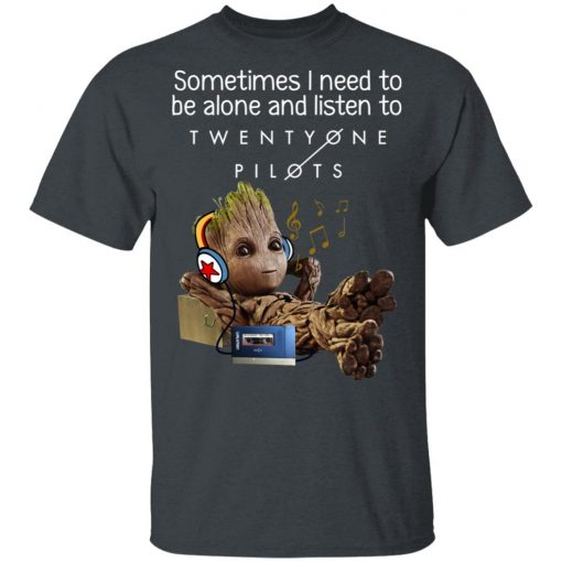 Groot Sometimes I Need To Be Alone And Listen To Twenty One Pilots T-Shirts, Hoodies, Long Sleeve