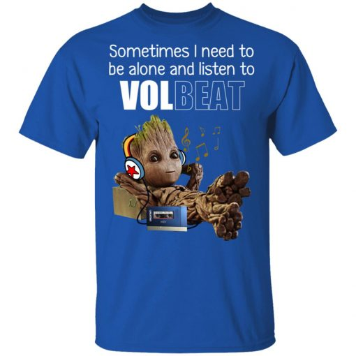 Groot Sometimes I Need To Be Alone And Listen To Volbeat T-Shirts, Hoodies, Long Sleeve