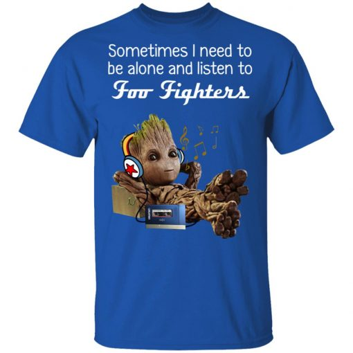 Groot Sometimes I Need To Be Alone And Listen To Foo Fighters T-Shirts, Hoodies, Long Sleeve