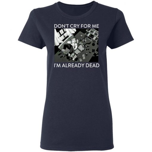 The Simpsons Don't Cry For Me I'm Already Dead T-Shirts, Hoodies, Long Sleeve