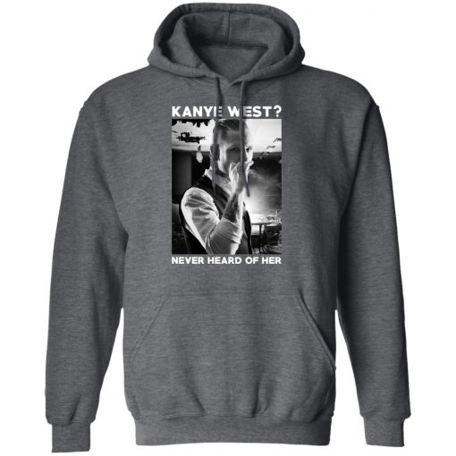 A Day to Remember Kanye West Never Heard Of Her – A Day to Remember T-Shirts, Hoodies, Long Sleeve