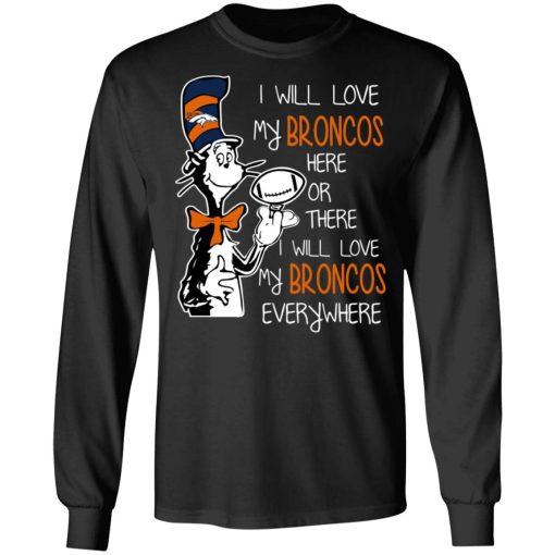 Denver Broncos I Will Love Broncos Here Or There I Will Love My Broncos Everywhere T-Shirts, Hoodies, Long Sleeve