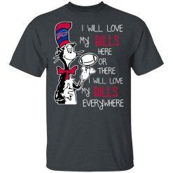 Buffalo Bills I Will Love Bills Here Or There I Will Love My Bills Everywhere T-Shirts, Hoodies, Long Sleeve
