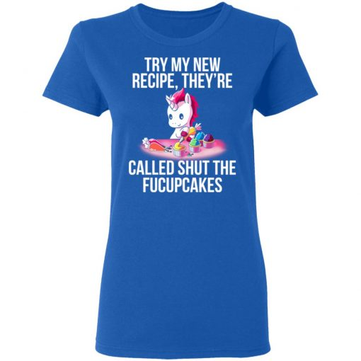 Unicorn Try My New Recipe They're Called Shut The Fucupcakes T-Shirts, Hoodies, Long Sleeve