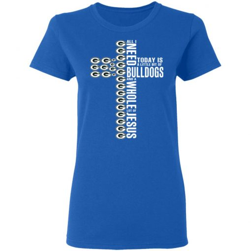 Jesus All I Need Is A Little Bit Of Georgia Bulldogs And A Whole Lot Of Jesus T-Shirts, Hoodies, Long Sleeve