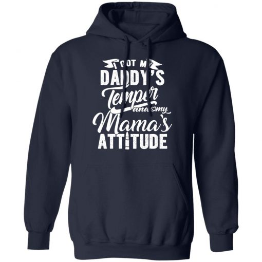 I Got My Daddy's Temper And My Mama's Attitude T-Shirts, Hoodies, Long Sleeve
