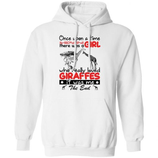 Once Upon A Time There Was A Girl Who Really Loved Giraffes It Was Me T-Shirts, Hoodies, Long Sleeve