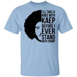I'll Take A Knee With Kaep Before I Ever Stand With Trump Colin Kaepernick T-Shirts, Hoodies, Long Sleeve