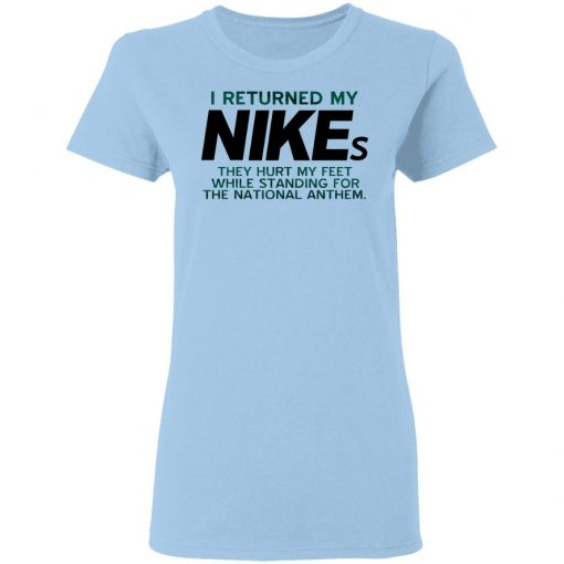 I Returned My Nikes They Hurt My Feet While Standing For The National Anthem T-Shirts, Hoodies, Long Sleeve