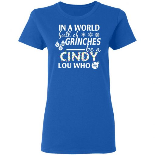 In A World Full Of Grinches Be A Cindy Lou Who Christmas T-Shirts, Hoodies, Long Sleeve