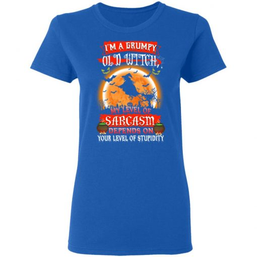 I'm A Grumpy Old Witch My Level Of Sarcasm Depends On Your Level Of Stupidity Halloween T-Shirts, Hoodies, Long Sleeve