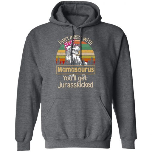 Don't Mess With Mamasaurus You'll Get Jurasskicked T-Shirts, Hoodies, Long Sleeve