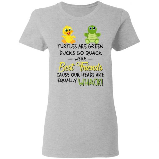 Turtles Are Green Ducks Go Quack We're Best Friends Cause Our Heads Are Equally Whack T-Shirts, Hoodies, Long Sleeve