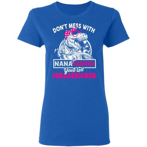 Don't Mess With Nanasaurus You'll Get Jurasskicked T-Shirts, Hoodies, Long Sleeve