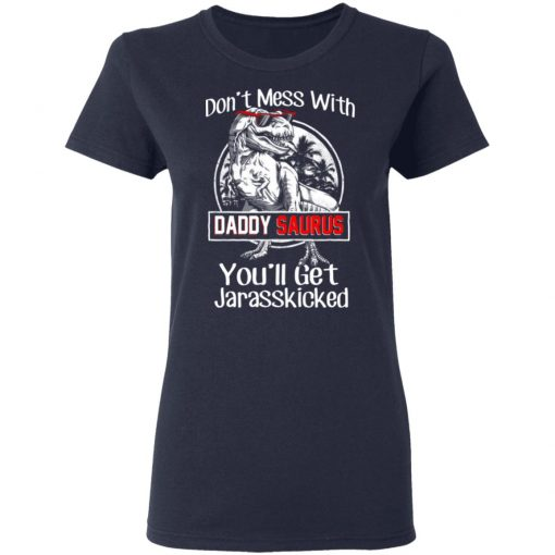 Don't Mess With Daddy Saurus You'll Get Jurasskicked T-Shirts, Hoodies, Long Sleeve