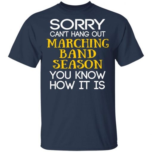 Sorry Can't Hang Out Marching Band Season You Know How It Is T-Shirts, Hoodies, Long Sleeve
