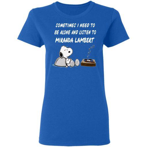 Snoopy Sometimes I Need To Be Alone And Listen To Miranda Lambert T-Shirts, Hoodies, Long Sleeve
