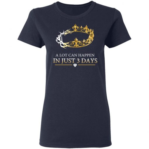 A Lot Can Happen In Just 3 Days T-Shirts, Hoodies, Long Sleeve
