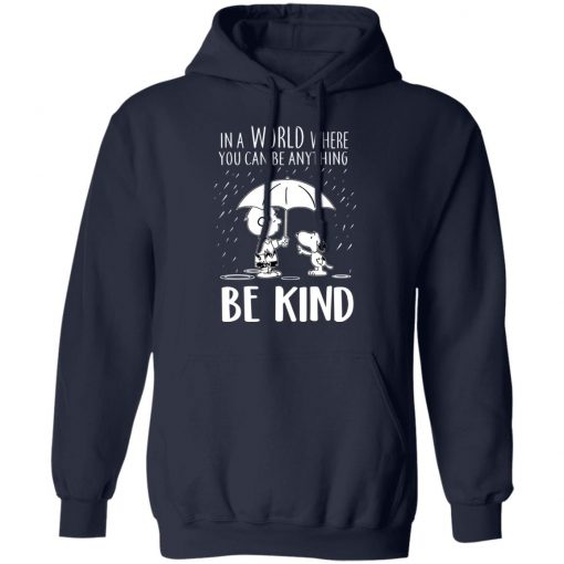 Snoopy In A World Where You Can Be Anything be Kind T-Shirts, Hoodies, Long Sleeve