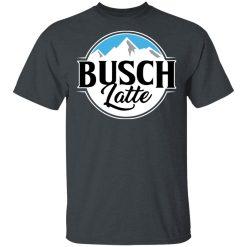 Busch Light Busch Latte T-Shirts, Hoodies, Long Sleeve