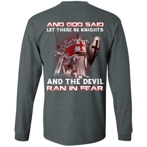 Knights Templar And God Said Let There Be Knights And The Devil Ran In Fear T-Shirts, Hoodies, Long Sleeve
