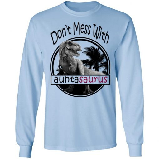 Don't Mess With Auntasaurus You'll Get Jurasskicked T-Shirts, Hoodies, Long Sleeve