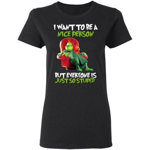 The Grinch I Want To Be A Nice Person But Everyone Is Just So Stupid T-Shirts, Hoodies, Long Sleeve