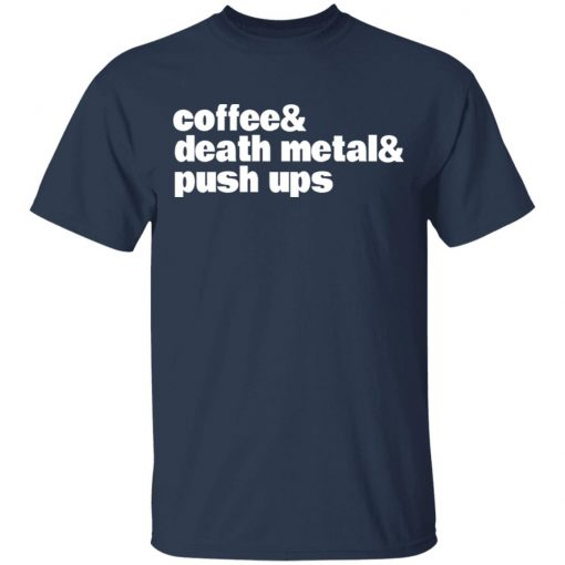 Coffee & Death Metal & Push ups T-Shirts, Hoodies, Long Sleeve