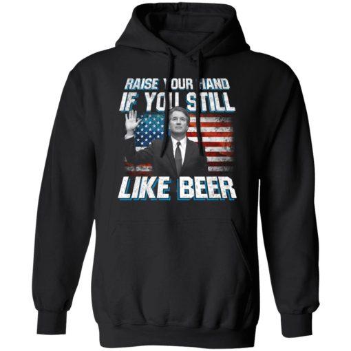 Brett Kavanaugh Raise Your Hand If You Still Like Beer T-Shirts, Hoodies, Long Sleeve