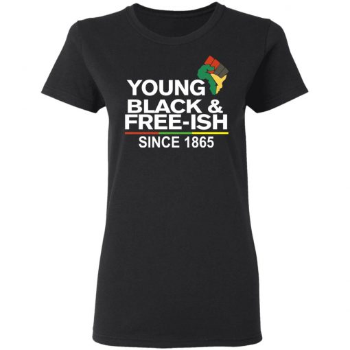 Young Black & Free-Ish Since 1865 Juneteenth T-Shirts, Hoodies, Long Sleeve