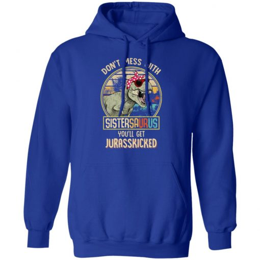 Don't Mess With Sistersaurus You'll Get Jurasskicked T-Shirts, Hoodies, Long Sleeve