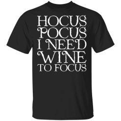 Hocus Pocus Hocus Pocus I Need Wine To Focus T-Shirts, Hoodies, Long Sleeve