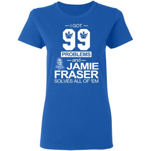 I Got 99 Problems And Jamie Fraser Solves All Of 'Em T-Shirts, Hoodies, Long Sleeve