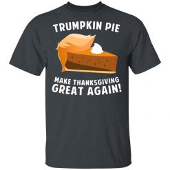 Trumpkin Pie Make Thanksgiving Great Again T-Shirts, Hoodies, Long Sleeve