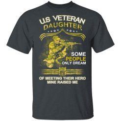U.S Veteran Daughter Some People Only Dream Of Meeting Their Hero Mine Raised Me T-Shirts, Hoodies, Long Sleeve