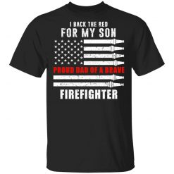 I Back The Red For My Son Proud Dad Of A Brave Firefighter T-Shirts, Hoodies, Long Sleeve