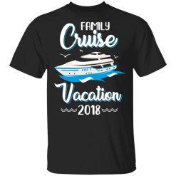 Family Cruise Vacation Trip Cruise Ship 2018 T-Shirts, Hoodies, Long Sleeve