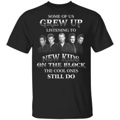Some Of Us Grew Up Listening To New Kids On The Block The Cool Ones Still Do T-Shirts, Hoodies, Long Sleeve