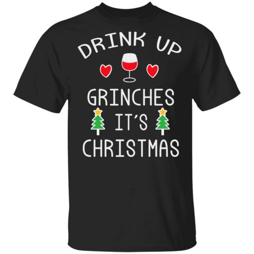 Drink Up Grinches It's Christmas T-Shirts, Hoodies, Long Sleeve