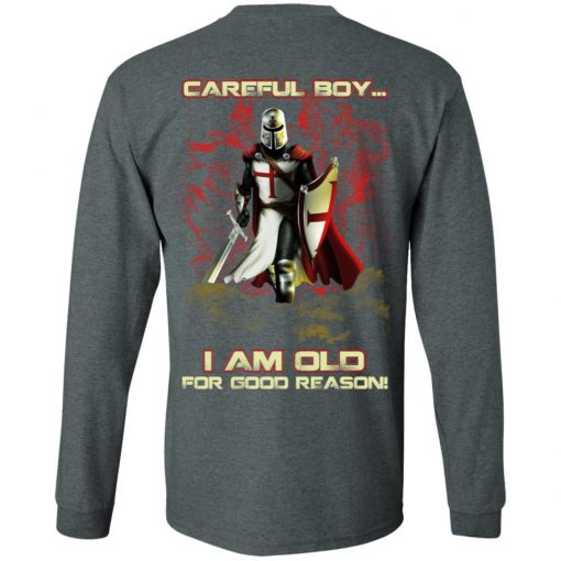 Knight Templar Careful Boy I Am Old For Good Reason T-Shirts, Hoodies, Long Sleeve
